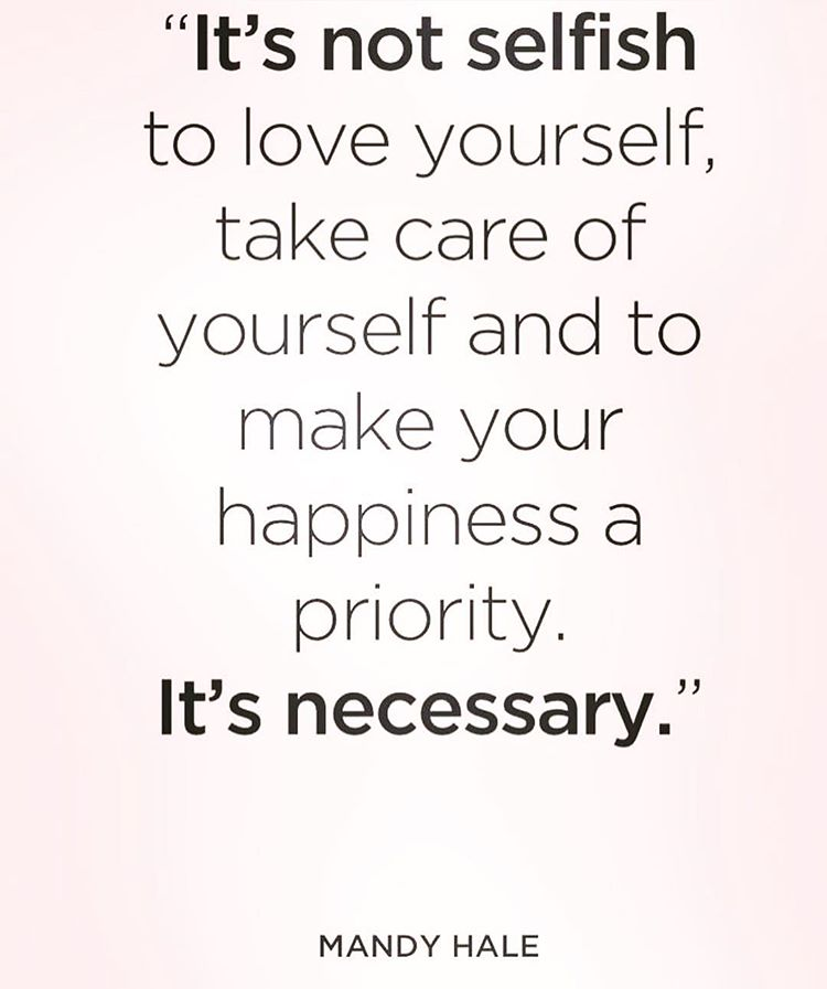 Instagram: It's not selfish to love youself, take care of yourself and to make your happiness a priority. It's necessary - Mandy Hale