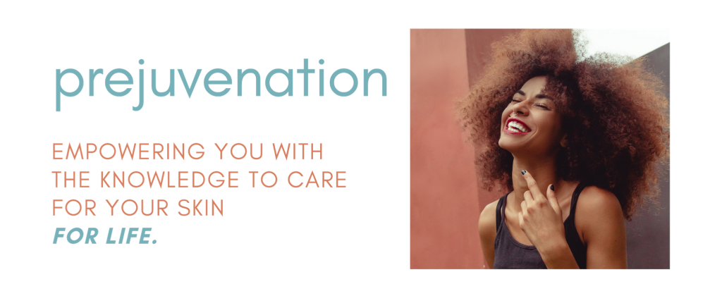 prejuvenation empowering you with the knowledge to care for your skin for life.